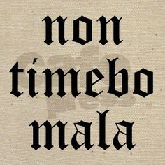 Non timebo mala (I will fear no evil)