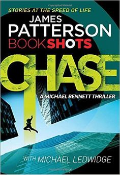 Chase: BookShots (A Michael Bennett Thriller): Amazon.co.uk: James Patterson…