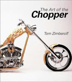 The art of the choppers, Tom Zimberoff