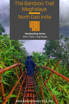 Backpacking North East India - The Bamboo Trail of Meghalaya. Read the complete guide on Unakriti. Backpacking India, Backpacking South America, Backpacking Trips, China Travel, France Travel, Slow Travel, Travel Plan, Travel Goals, Travel Advice
