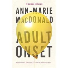 Adult Onset by Ann-Marie MacDonald. Fall On Your Knees, The Spectre, Her World, Domestic Violence, Bestselling Author, Good Books, The Neighbourhood, The Cure, Parenting