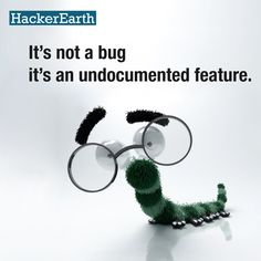 Bugs are the undocumented features!