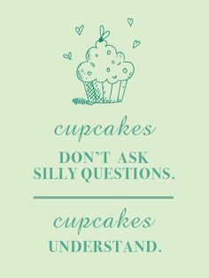 28 of the Funniest Quotes Ever It's all about choices. Which are the right ones? The prosecco, of course!  It's a simple question. One day maybe it will spin me right out of here. Age old question. Never any answer.  Be ware of this, because it's the things that you like! Cupcakes are great problem …