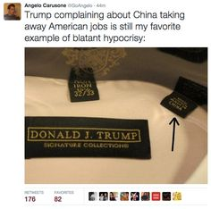 """""""Trump complaining about China taking away American jobs is still my favorite example of blatant hypocrisy:"""" Donald Trump Twitter, Donald Trump Pictures, Laughing And Crying, Clothing Labels, Politics, Cards Against Humanity, Sayings, Words, China Clothing"""