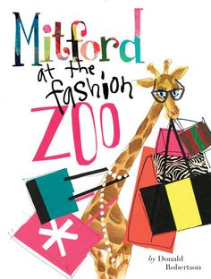 Mitford at the Fashion Zoo by Donald Robertson | PenguinRandomHouse.com  Amazing book I had to share from Penguin Random House