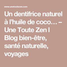 Un dentifrice naturel à l'huile de coco… – Une Toute Zen l Blog bien-être, santé naturelle, voyages Makeup Looks, Health Fitness, Zen, Wellness, Skin Care, Cosmetics, Homemade, How To Make, Beauty