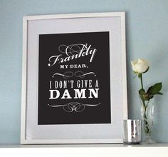 Frankly My Dear // 'Frankly my dear, I don't give a damn.' One of the best quotes in movie history from the classic 'Gone with the Wind'. Designed with a collection of flowing script fonts and bold serif fonts and available in white on black or black on white.