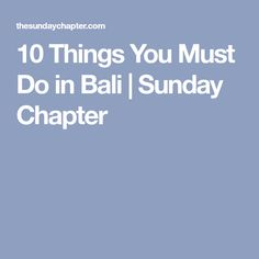 10 Things You Must Do in Bali | Sunday Chapter