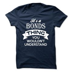 ITS A BONDS THING ! YOU WOULDNT UNDERSTAND T Shirt, Hoodie, Sweatshirt