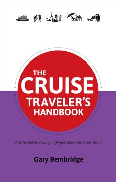 The Cruise Traveler's Handbook - available in paperback and digital in all online stores.