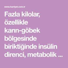 Fazla kilolar, özellikle karın-göbek bölgesinde biriktiğinde insülin direnci, metabolik sendrom gibi sağlık sorunlarını da beraberinde getirir.