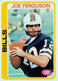 1978 Topps #339 Joe Ferguson - Buffalo Bills (Football Cards) by Topps. $0.88. 100,000s of Sports Cards Listed Here. Most Cards Shipped in Soft Sleeve and/or Top Load (See Shipping). Any Questions or Better Image Needed - Please Ask the Seller. Listing is for (1) One Single NFL Football Trading Card. Card Condidtion is Near Mint (NM) or Better, unless otherwise stated. 1978 Topps #339 Joe Ferguson - Buffalo Bills (Football Cards)