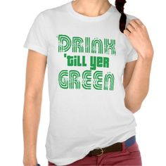 Drink Till Yer Green Tee Shirts you will get best price offer lowest prices or diccount couponeHow to          	Drink Till Yer Green Tee Shirts Review on the This website by click the button below...