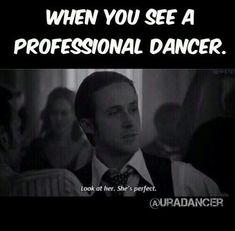 Hahaha basically. As much as I love professional dancers, they cause me to question if I have any potential at all. XD