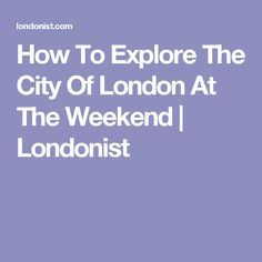 How To Explore The City Of London At The Weekend | Londonist