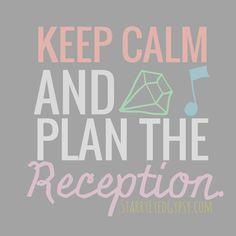Keep Calm & Plan The Reception - starryeyedgypsy.com