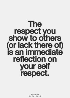 respect of others is a reflection of self-respect