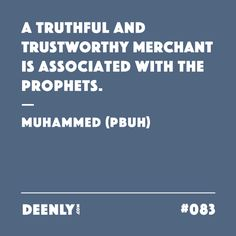 #083 - A truthful and trustworthy merchant is associated with the prophets. – Muhammed (PBUH)