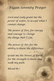 """Pagan Serenity Prayer - NICE ... Note: PCOS Lady is not a Pagan... I am highly Spritual and a true """"Healer"""" by heritage... (Dad: Native American Indian  Mom: German)"""