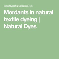 Mordants in natural textile dyeing | Natural Dyes