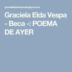 Graciela Elda Vespa - Beca -: POEMA DE AYER