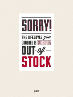 """Sorry! The lifestyle you ordered is currently out of stock."" Banksy"