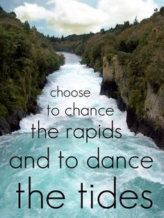 "Take more chances 2012.  This is a line from a Garth Brooks song that actually says ""Choose to chance the rapids and dare to dance the tides."""