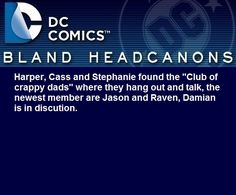 """"""" Harper, Cass and Stephanie found the """"Club of crappy dads"""" where they hang out and talk, the newest member are Jason and Raven, Damian is in discution. """" @nikolas-sur"""