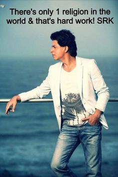 There is only one religion in the world & that's hard work!  -   shahrukh khan