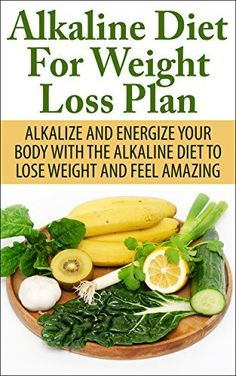 Download free Alkaline Diet For Weight Loss Plan: Alkalize And Energize Your Body With The Alkaline Diet To Lose Weight And Feel Amazing (Diet detox weight loss cleanse energy) pdf