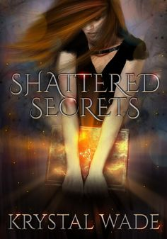 Shattered Secrets by Krystal Wade, YA paranormal romance/urban fantasy!