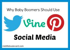 baby boomers, social media, baby boomers and social media, twitter, vine, pinterest, facebook, midlife, midlife women, featured