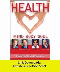 Health Mind, Body, Soul (9781600139550) Mark Middlesworth, John Gray, Earl Mindell, Norman Rosenthal, David E. Wright , ISBN-10: 1600139558  , ISBN-13: 978-1600139550 ,  , tutorials , pdf , ebook , torrent , downloads , rapidshare , filesonic , hotfile , megaupload , fileserve