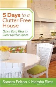 5 Days to a Clutter-Free House: Quick, Easy Ways to Clear Up Your Space  -       By: Sandra Felton, Marsha Sims    http://www.homeorganizeit.com/thebestorganizingbooks-2.html