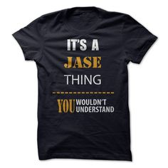 its a JASE இ ThingIf youre a JASE then this shirt is for you! Everyone else has no idea !There are things that only YOU can understand .Then This Is A Must Have TeeJASE