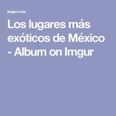 Los lugares más exóticos de México - Album on Imgur