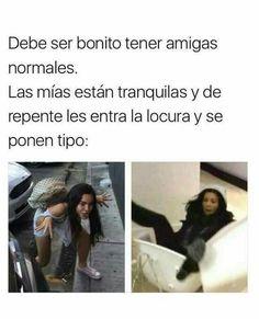 Rocioooo😂♥😍,me encanta cuando vamos por la calle como la chica de la izquierda y la gente nos mira mal😂😂😂😂 Funny Images, Funny Pictures, Spanish Memes, Hush Hush, Best Memes, Funny Posts, True Stories, I Laughed, Haha