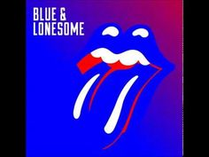 Rolling Stones -  Blue and Lonesome (2016 Full Album) - YouTube