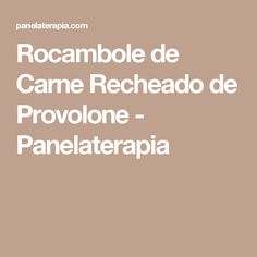 Rocambole de Carne Recheado de Provolone - Panelaterapia