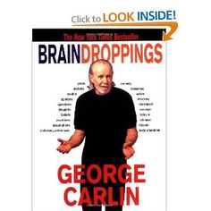 George Carlin.... I remember Kris reading this one out loud to me one summer in France...  We'd burst out laughing and everyone else would be clueless.  Awesome memories...