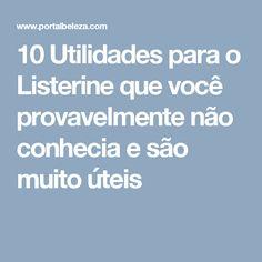 10 Utilidades para o Listerine que você provavelmente não conhecia e são muito úteis Listerine, Mouthwash, Getting To Know, Beauty Tips, Good Ideas, Everything, Stuff Stuff