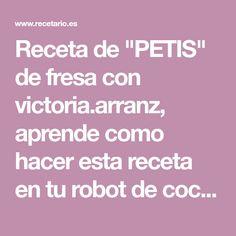 "Receta de ""PETIS"" de fresa con victoria.arranz, aprende como hacer esta receta en tu robot de cocina. Victoria, Food Processor, Strawberry Fruit, How To Make, Recipes, Thermomix, Victoria Plum"