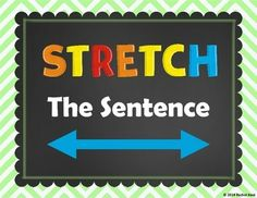 Stretch The Sentence - Students are given a short sentence and then have to stretch it out by adding more details to it. The questions who, what, when, where, why, and how will get students thinking about what details to add to make their sentences more interesting! Try these in writing centers, during writing workshop, and for extra practice.