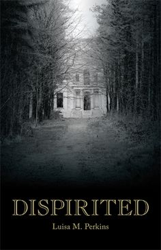 Dispirited by Luisa Perkins.  Creepier than I expected.  Move over Stephen King and Orson Scott Card.