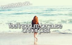 Here's to the kids who feel insecure because of their past. This is sooo me...