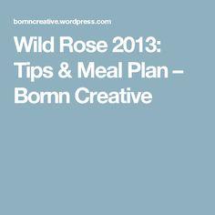 Wild Rose 2013: Tips & Meal Plan – Bornn Creative