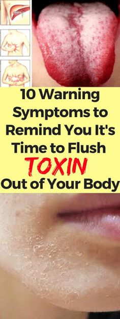 Here 10 Warning Symptoms To Remind You It's Time to Flush Toxin Out of Your Body!!!
