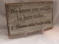 We Know You Would Be Here Today... If Heaven wasn't so far away. Rustic Memorial Wedding Sign Distressed & Antiqued. $19.95, via Etsy.