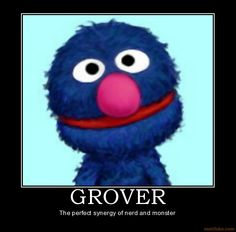 Grover- my fave on Sesame Street.