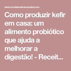 Como produzir kefir em casa: um alimento probiótico que ajuda a melhorar a digestão! - Receitas e Dicas Caseira